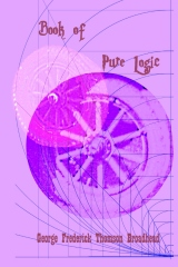 Book of Pure Logic - George Frederick Thomson Broadhead