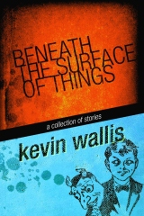 Beneath the Surface of Things