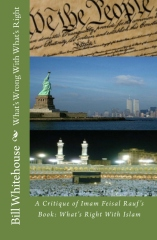 What's Wrong With What's Right -- A Critique of Imam Feisal Rauf's Book: What's Right With Islam
