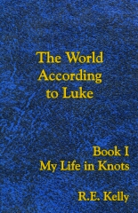 The World According to Luke Book I: My Life in Knots