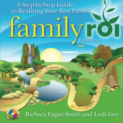 The Family ROI Experience: A Step-By-Step Guide to Realizing Your Best Family