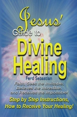 Jesus' Guide to Divine Healing