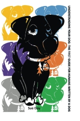 Understanding Your Dog: The First Guide for Humans written by a Dog