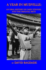A Year in Mudville: An Oral History of Casey Stengel and the Original Mets
