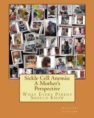 Sickle Cell Anemia  : A Mother's Perspective What Every Parent Should Know