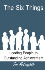 The Six Things: Leading People to Outstanding Achievement