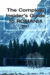 The Complete Insider's Guide to Romania: 2011