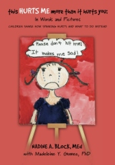 This Hurts Me More Than It Hurts You: In Words and Pictures, Children Share How Spanking Hurts and What To Do Instead