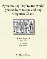 """If You Can Sing """"Joy to the World"""" You Can Learn To Read And Sing Gregorian Chant"""