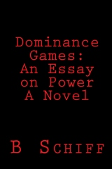 Dominance Games: An Essay on Power    A Novel