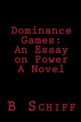 Dominance Games: An Essay on Power    A Novel