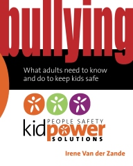 Bullying – What Adults Need to Know and Do to Keep Kids Safe