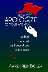 How to Apologize to Your Woman...so that she won't use it against you in the future