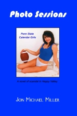 Photo Sessions:  Penn State Calendar Girls--A Novel of Scandal in Happy Valley.