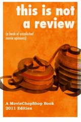 This is NOT a Review (a book of unsolicited movie opinions)