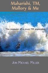 Maharishi, TM, Mallory & Me  The memoir of a once TM superstar.