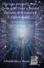 Oraciones para pedir Amor, Prosperidad, Favor y Sanidad utilizadas en la Santería y Espiritualidad
