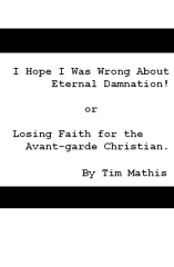 I Hope I Was Wrong About Eternal Damnation!