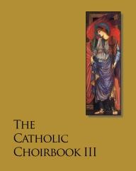 The Catholic Choirbook 3