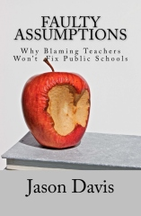 Faulty Assumptions: Why Blaming Teachers Won't Fix Public Schools