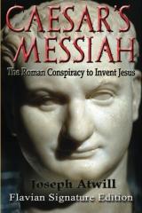 Caesar's Messiah: The Roman Conspiracy to Invent Jesus