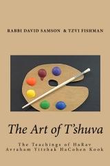 The Art of T'shuva - The Teachings of HaRav Avraham Yitzhak HaCohen Kook