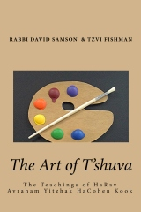 The Art of T'shuva - The Teachings of HaRav Avraham Yitzhak HaCohen Kook