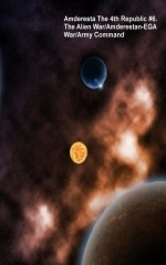 Amderesta The 4th Republic #6. The Alien War/The Amderestan-EGA War/Army Command