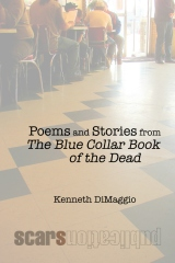 Poems and Stories from The Blue Collar Book of the Dead