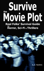 Survive the Movie Plot: Real Folks' Survival Guide for Horror, Sci-Fi & Thrillers