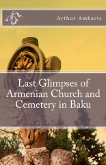 Last Glimpses of Armenian Church and Cemetery in Baku