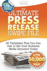 The Ultimate Press Release Swipe File: 50 Templates That You Can Use  to Get Your Business Media Exposure Today