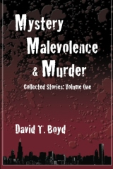 Mystery, Malevolence & Murder: Collected Stories - Volume One