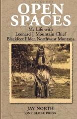 Open Spaces: My Life with Leonard J. Mountain Chief, Blackfeet Elder from Northwest Montana