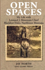 Open Spaces: My Life with Leonard J. Mountain Chief, Blackfeet Elder from Northwest Montana