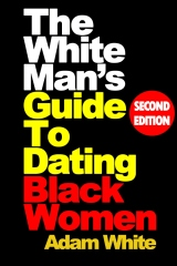 The White Man's Guide To Dating Black Women, Second Edition