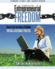 Entrepreneurial Freedom:  How to Start and Grow A Profitable Virtual Assistance Practice – Companion Workbook – Second Edition