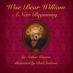 Wise Bear William: A New Beginning