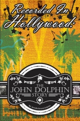 Recorded In Hollywood: The John Dolphin Story