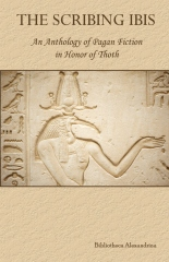 The Scribing Ibis: An Anthology of Pagan Fiction in Honor of Thoth