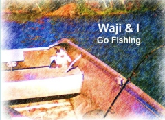 Waji & I Go Fishing
