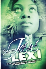 Jesus Saves Lexi: If He Can Save Me, He Can Save You!