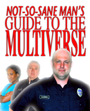 Not So Sane Man's Guide to the Multiverse