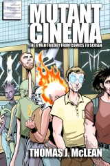 Mutant Cinema: The X-Men Trilogy from Comics to Screen