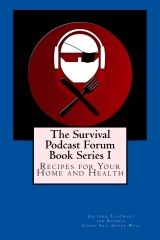 The Survival Podcast Forum Book Series I: Recipes for your Home and Health