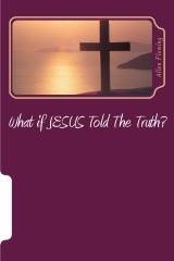 What if JESUS Told The Truth?