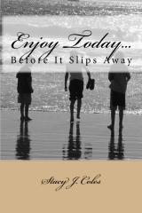 Enjoy Today...Before It Slips Away