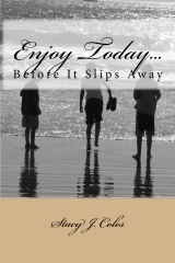 Enjoy Today...Before It Slips Away