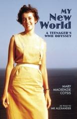 My New World: A Teenager's WW II Odyssey