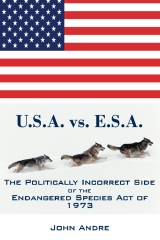 U.S.A. vs. E.S.A. The Politically Incorrect Side of the Endangered Species Act of 1973